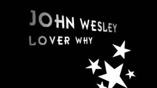 "JOHN WESLEY ""LOVER WHY"""