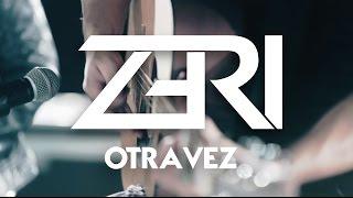 ZERI - Otra Vez (Versión Acústica)