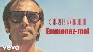 Charles Aznavour - Emmenez-moi (Audio Officiel + Paroles)