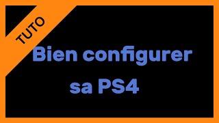 【TUTO】Bien configurer sa PS4