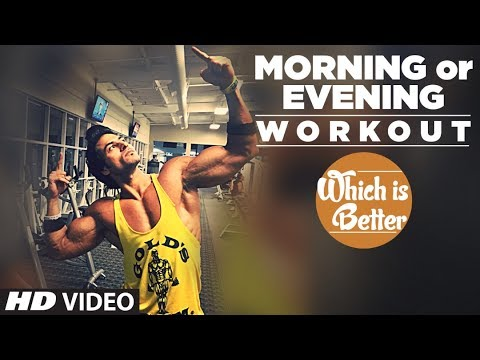 MORNING or EVENING Workout    Which is Better? Info by Guru Mann