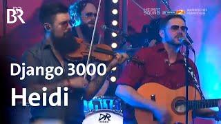 Django 3000 LIVE - Heidi | Heimatsound-Festival | BR
