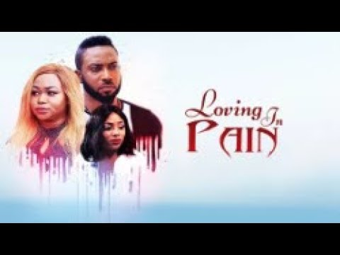 LOVING IN PAIN  - [Part 1] Latest 2017 Nigerian Nollywood Drama Movie