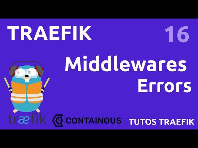 TRAEFIK -16. MIDDLEWARE ERRORS : NE PLUS RENVOYER D'ERREURS AUX CLIENTS