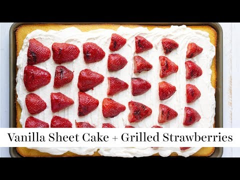 Vanilla Sheet Cake with Grilled Strawberries | Summer BBQ Series
