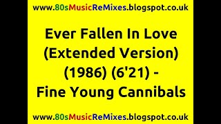 Ever Fallen In Love (Extended Version) - Fine Young Cannibals