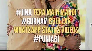 Jina Tera Main Kardi Gurnam Bhullar WhatsApp Status Videos Punjabi