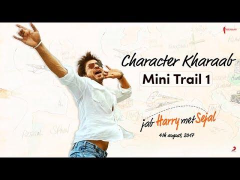 Character Kharaab | Mini Trail 1 | Jab Harry Met Sejal | Shah Rukh Khan, Anushka Sharma