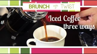 Iced Coffee Three Ways | Brunch with a Twist Series
