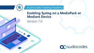 Enabling Syslog on a MediaPack or Mediant Device - Version 7.0
