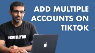 HOW TO ADD MULTIPLE ACCOUNTS ON TIKTOK ( AND WHY SHOULD YOU?)