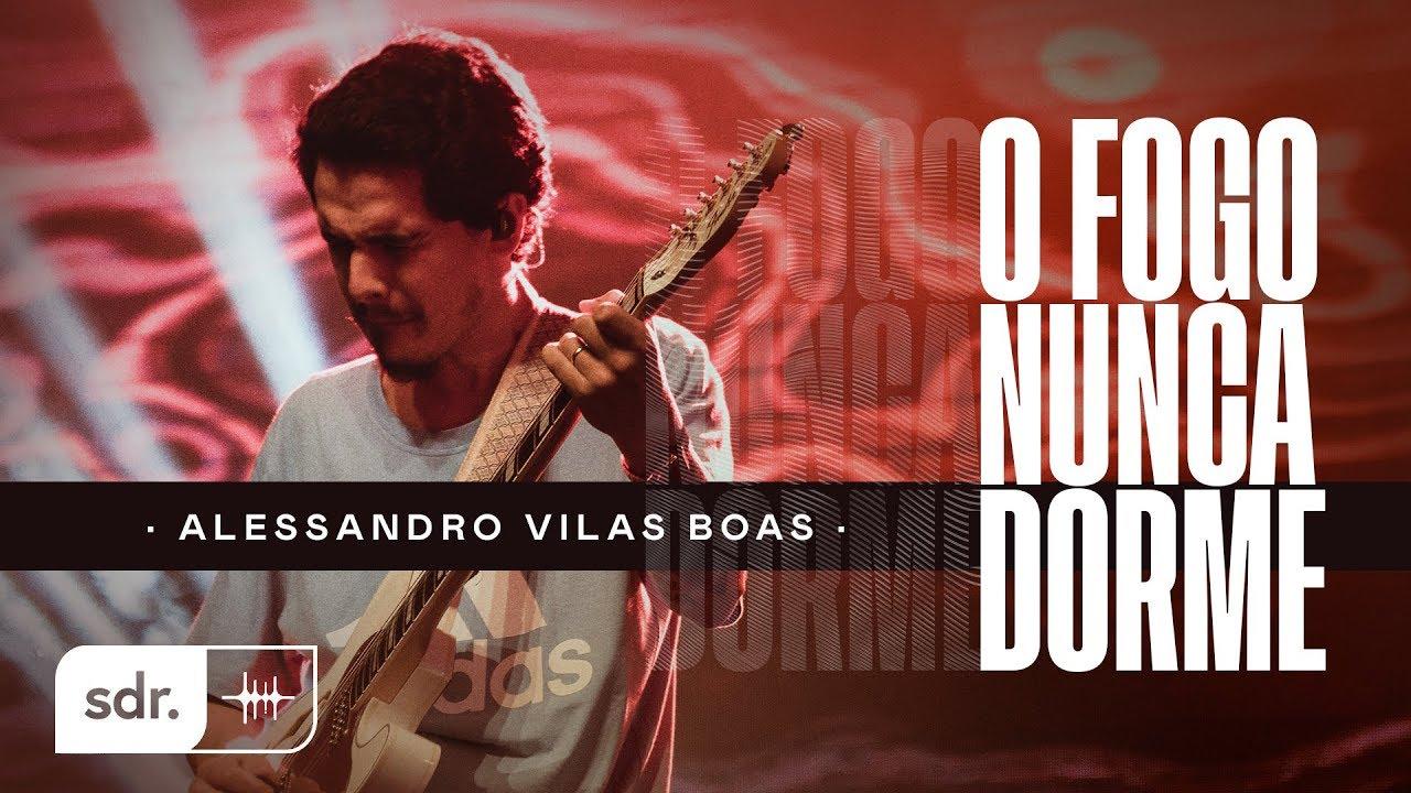 ALESSANDRO VILAS BOAS | AO VIVO - JESUS COPY | 01 | O FOGO NUNCA DORME