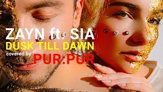 ZAYN - Dusk Till Dawn ft. Sia ( cover by PUR:PUR )