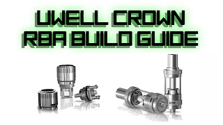 UWELL Crown RBA - Build Guide | 1080p Close Up
