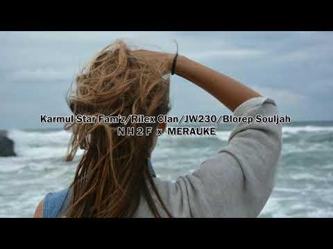 NH2F x MERAUKE - Don't Let Me Go ( Karmul Star Fam'z , Rilex Clan , JW230 , Blorep Souljha )  [2017]