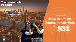 How to Utilize Drones in Any Field with Women Who Drone | The Lensrentals Podcast Episode 36