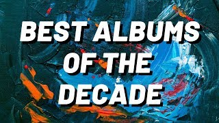 The 50 Best Albums of the Decade
