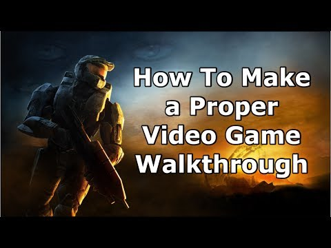 How to Make a Proper Video Game Walkthrough