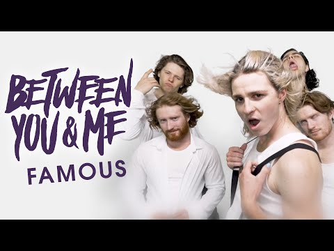 "Between You & Me - ""Famous"" Video"