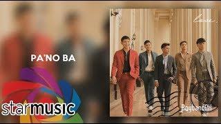 BoybandPH - Pa'no Ba (Audio) 🎵