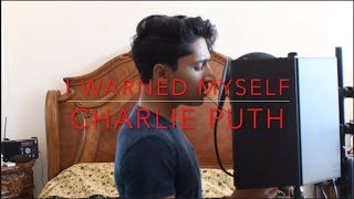 Charlie Puth - I Warned Myself [Cover]
