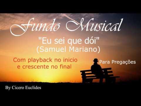 Fundo Musical - Eu sei que Doi(Samuel Mariano)com Play back no inicio -  by Cicero Euclides