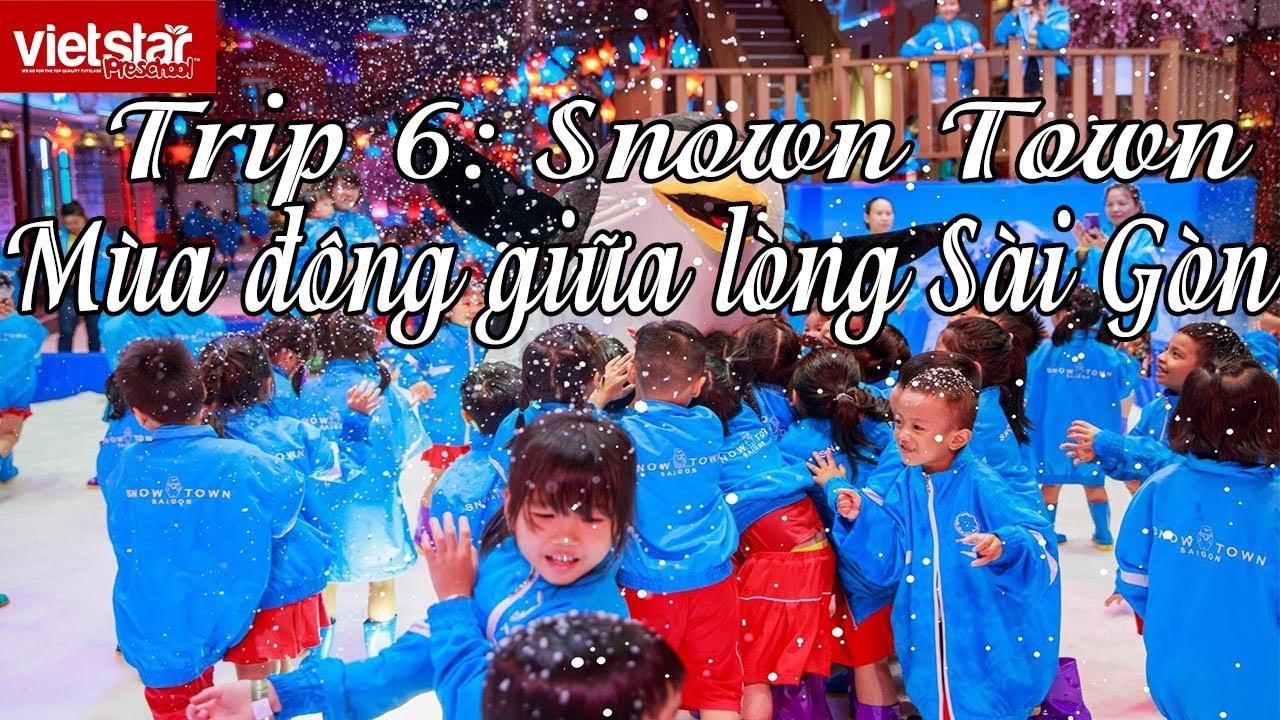 MẦM NON SAO VỆT – VIETSTAR QUẬN 9 – TRIP THAM QUAN NHÀ TUYẾT SNOW TOWN