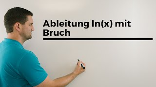 """Ableitung ln(x) mit Bruch """"drinnen"""", Verkettung mit Bruchfunktion"""