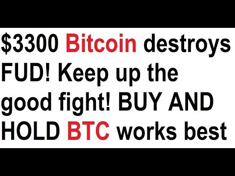 $3300 Bitcoin destroys FUD! Keep up the good fight! BUY AND HOLD BTC works best