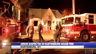 Arson suspected in Martinsburg house fire.
