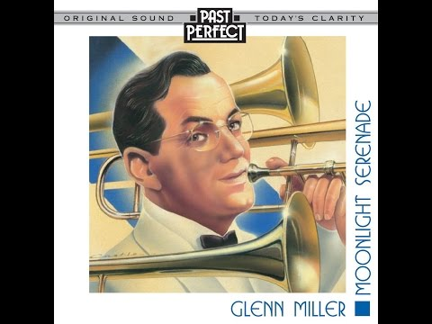 Moonlight Serenade - The Best Of Glenn Miller & His Orchestra (Past Perfect) [Full Album]