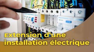 Bricolage Maison - L'extension d'une installation électrique