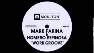 Mark Farina , Homero Espinosa   Work. Groove  (Original mix ) Moulton Music