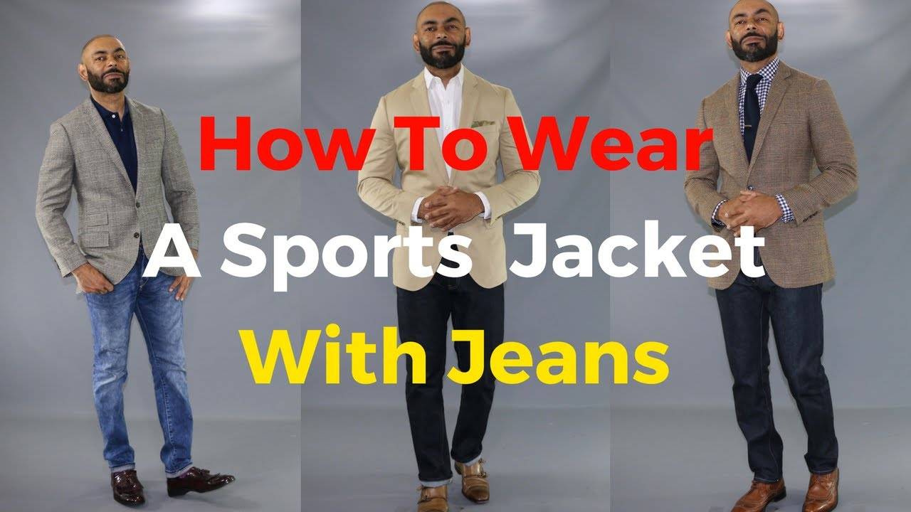 How To Wear A Sports Jacket With Jeans - YouTube