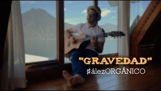 Diego Ález - Gravedad | #álezORGÁNICO (Desde San Marcos La Laguna, Sololá)