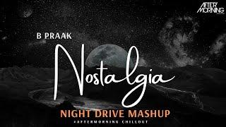 Night Drive Mashup | Nostalgia | B Praak | Aftermorning Chillout