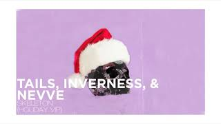 Tails, inverness, &amp Nevve - Skeleton (HOLIDAY VIP) [VT PROMO]