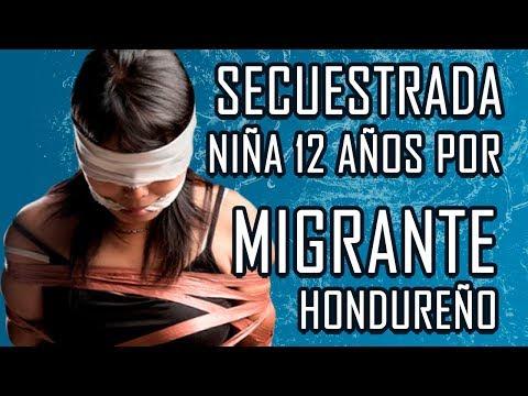 Migrante Hondureño  Secuestra niña 12 Años