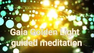 Gaia Golden light guided meditation- a process to connect & integrate higher light codes.