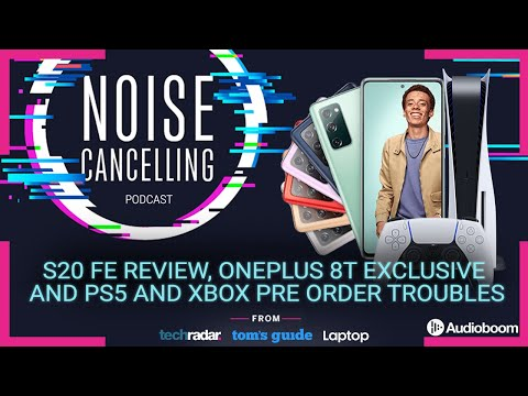 S20 FE review, OnePlus 8T, PS5 and Xbox pre-order issues and more | Noise Cancelling Podcast Ep. 30