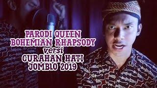 PARODI QUEEN - BOHEMIAN RHAPSODY versi CURAHAN HATI JOMBLO 2019
