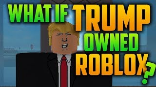 WHAT IF DONALD TRUMP OWNED ROBLOX?