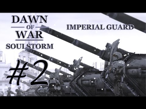 Dawn Of War - Soulstorm. Part 2 - Defeating Sisters Of Battle. Imperial Guard Campaign. (Hard)
