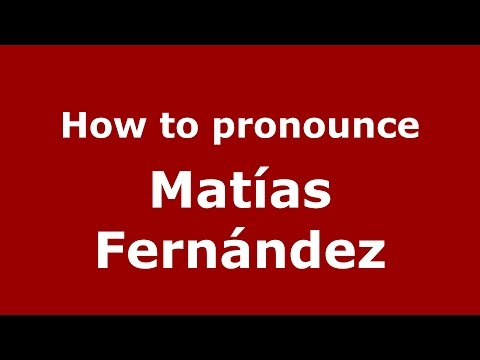 How to pronounce Matías Fernández (Spanish/Argentina) - PronounceNames.com