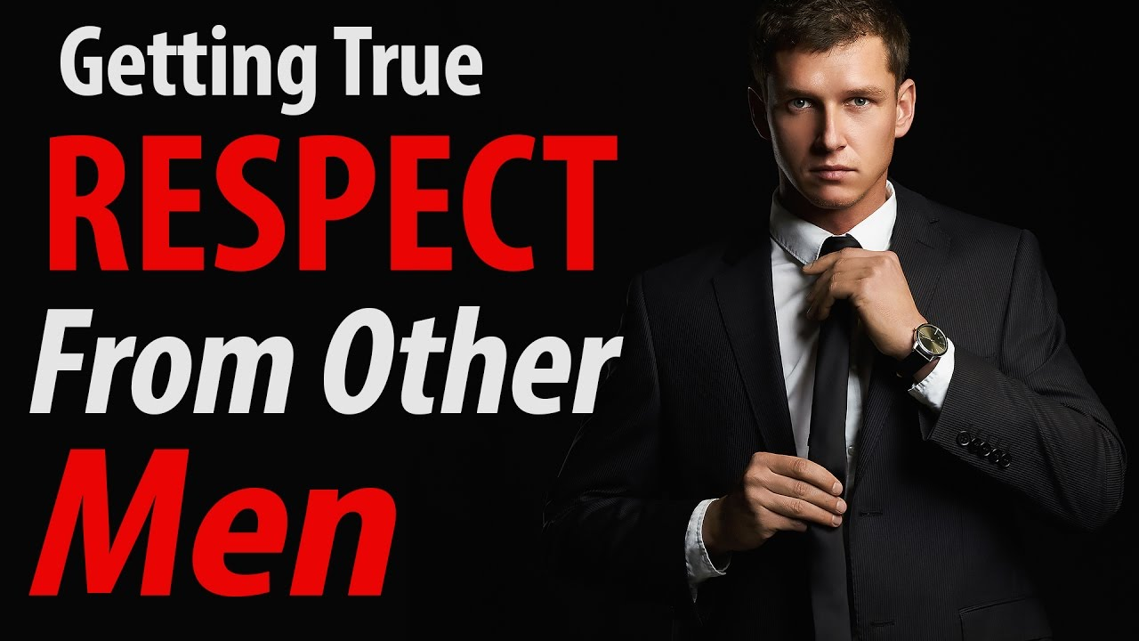 Getting Respect from Other Men   How To Earn More Respect