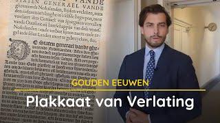Het Plakkaat van Verlating   De Gouden Eeuwen van Nederland