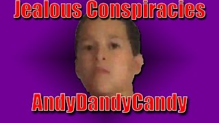 jealous conspiracies andydandycandy isn t who you think he is