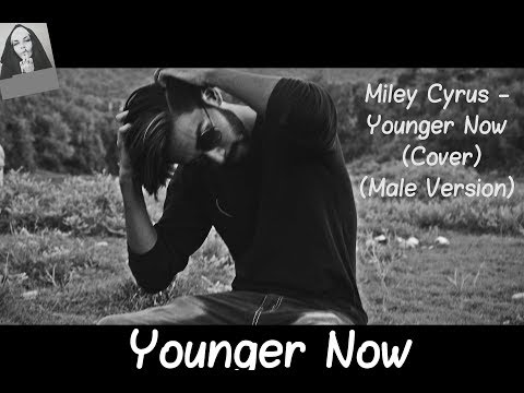 Miley Cyrus - Younger Now (Male Cover) -...