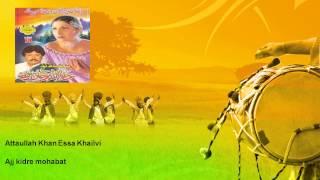 Attaullah Khan Essa Khailvi - Ajj kidre mohabat