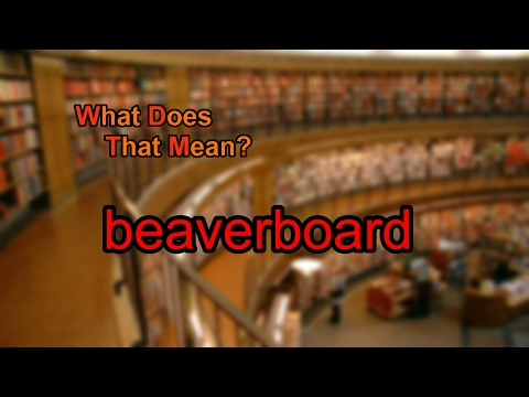 What does beaverboard mean? - YouTube